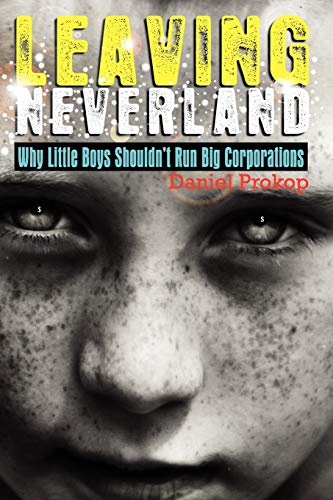 9780980828832: Leaving Neverland (Why Little Boys Shouldn't Run Big Corporations)