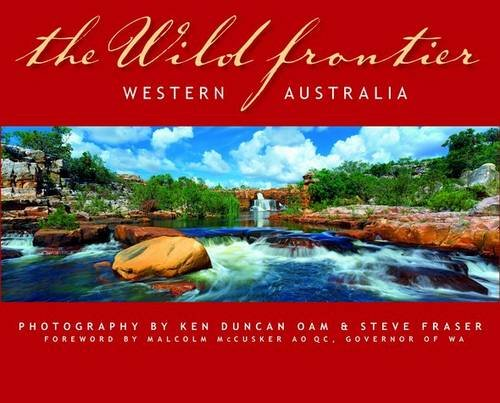 The Wild Frontier: Western Australia: Oam, Ken Duncan; Fraser, Steve