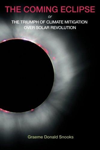 The Coming Eclipse: Or, The Triumph of Climate Mitigation Over Solar Revolution: Snooks, Graeme ...
