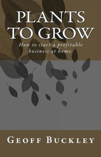 9780980839524: Plants to Grow: How to start a profitable business at home.