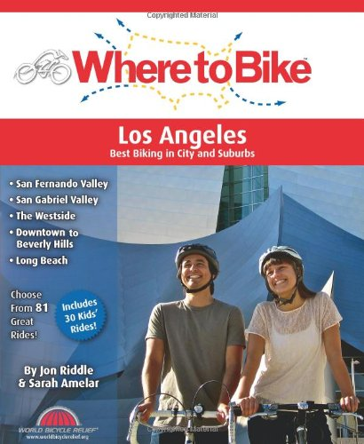 Where to Bike Los Angeles: Best Biking in City and Suburbs: Amelar, Sarah; Riddle, Jon