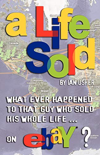 9780980865301: A Life Sold - What Ever Happened to That Guy Who Sold His Whole Life on Ebay?