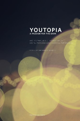 9780980868913: Youtopia: A Passion for the Dark. Architecture at the Intersection Between Digital Processes and Theatrical Performance.