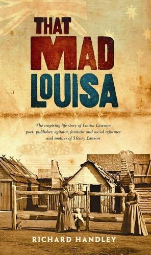 The Mad Louisa: The Life Story of Louisa Lawson, an Outstanding Character in Australian History [...