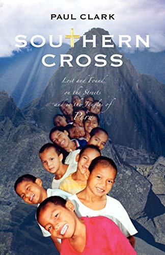 Southern Cross: Lost and Found on the Streets and in the Jungles of Peru (0980923107) by Paul Clark