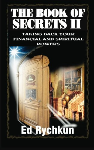 The Book Of Secrets: Taking Back Your Financial And Spiritual Powers: Rychkun, Ed