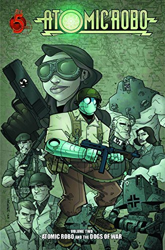 Atomic Robo Volume Two: Atomic Robo and the Dogs of War