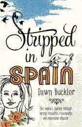 9780980940800: Stripped in Spain: One Woman's Journey Through Foreign Relocation, Relationship and Renovation Disaster