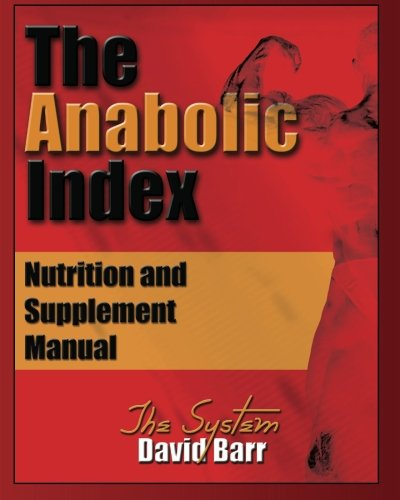 The Anabolic Index: Optimized Nutrition and Supplementation Manual (Volume 1): Barr, David