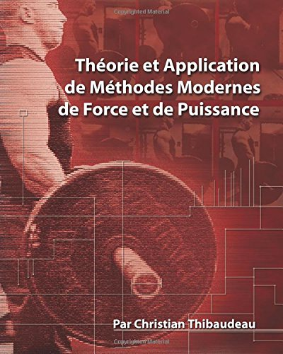 9780980941586: Theorie et Application de Methodes Modernes de Force et de Puissance: Methodes modernes pour developper une super-force