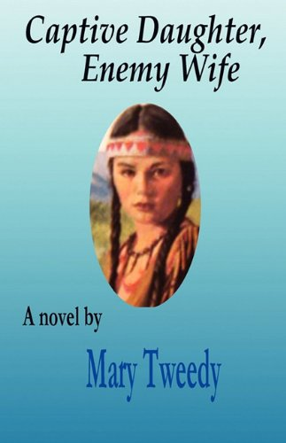 Captive Daughter, Enemy Wife: Tweedy, Mary