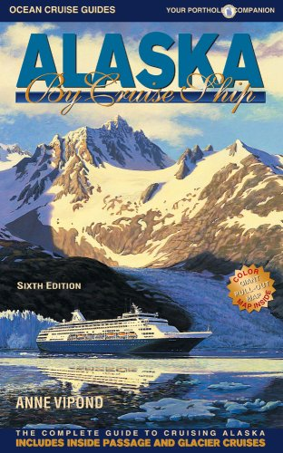 9780980957303: Alaska by Cruise Ship: The Complete Guide to Cruising Alaska with Giant Pull-out Map (6th Edition)