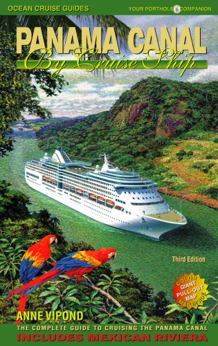 Panama Canal By Cruise Ship: The Complete: Anne Vipond
