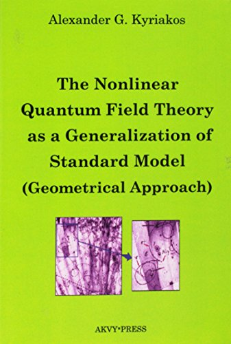 9780980966749: The Nonlinear Quantum Field Theory As a Generalization of Standard Model: Geometrical Approach