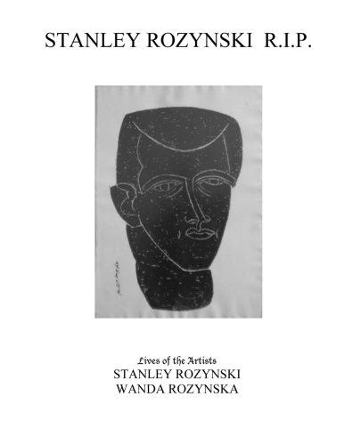 9780980991543: Stanley Rozynski R.I.P: Lives of the Artists STANLEY ROZYNSKI WANDA ROZYNSKA