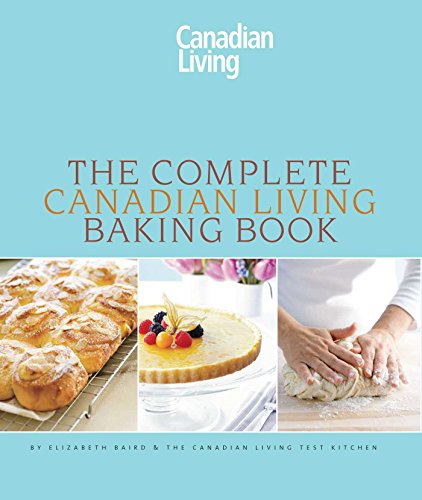 The Complete Canadian Living Baking Book: The: Baird, Elizabeth, Canadian