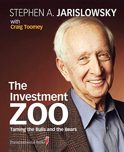 The Investment Zoo: Taming the Bulls and the Bears: Jarislowsky, Stephen A.
