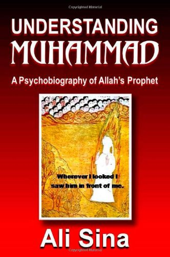 9780980994803: Understanding Muhammad: A Psychobiography of Allah's Prophet