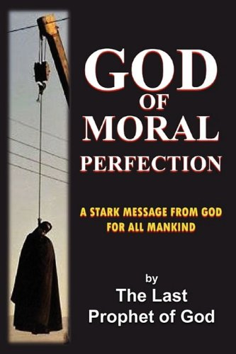 God of Moral Perfection; A Stark Message from God for All Mankind: Jake Neuman