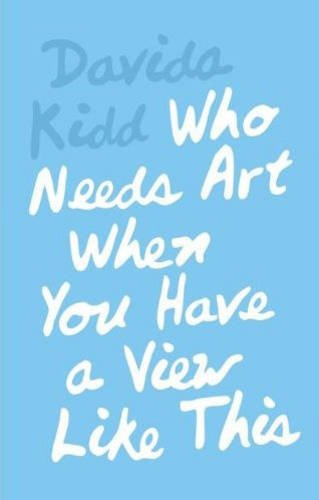Davida Kidd: Who Needs Art When You Have a View Like This [Paperback] [Feb 28, 2012] Sophie ...
