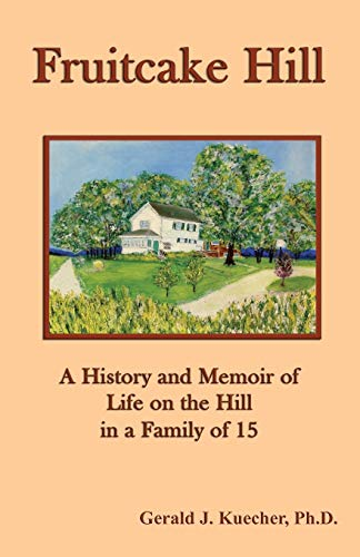 9780980999501: Fruitcake Hill: A History and Memoir of Life on the Hill in a Family of 15