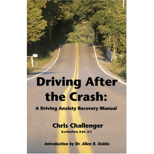 Driving After the Crash: A Driving Anxiety Recovery Manual: Chris Challenger
