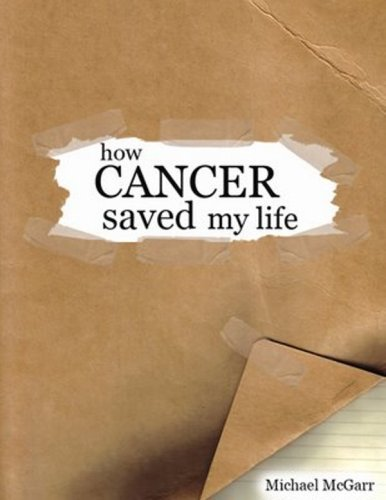 How Cancer Saved my Life: Michael McGarr
