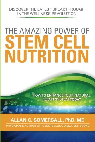 9780981020969: The Amazing Power of STEM CELL NUTRITION: How to Enhance Your Natural Repair System Today