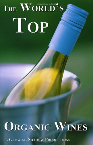 9780981032221: The World's Top Organic Wines