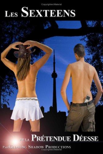 9780981032283: Les Sexteens Et La Pretendue Deesse