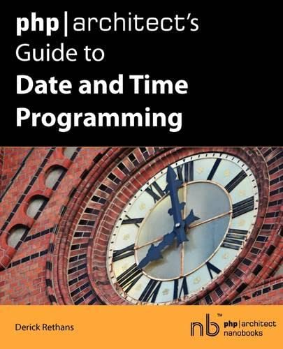 9780981034508: PHP/Architect's Guide to Date and Time Programming