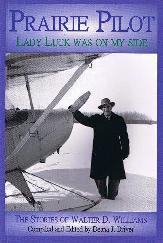 Prairie Pilot : Lady Luck Was On My Side : The Stories of Walter D. Williams: Driver, Deana [...