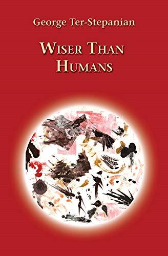 9780981044408: Wiser Than Humans