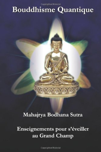 Bouddhisme Quantique: Mahajrya Bodhana Sutra - Enseignements pour s éveiller au Grand Champ (French...