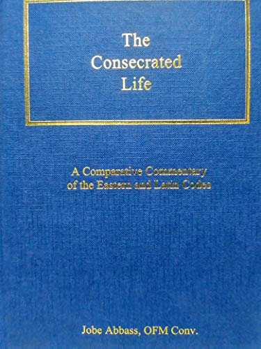 9780981061603: The Consecrated Life: A Comparative Commentary of the Eastern and Latin Codes