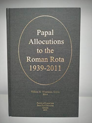Papal Allocutions to the Roman Rota, 1939-2011: William H. Woestman