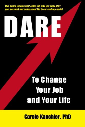 9780981062204: Dare to Change Your Job and Your Life