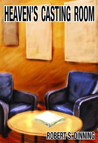 Heaven's Casting Room: Robert S. Dinning