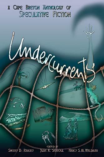 Undercurrents: A Cape Breton Anthology Of Speculative Fiction