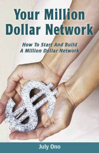 9780981112701: Your Million Dollar Network: How to Start and Build Your Million Dollar Network