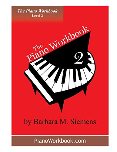 The Piano Workbook - Level 2 A Resource and Guide for Students in Ten Levels The Piano Workbook ...