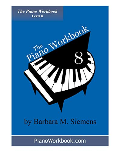 The Piano Workbook - Level 8 A Resource and Guide for Students in Ten Levels The Piano Workbook ...
