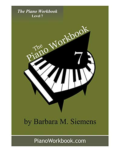 The Piano Workbook - Level 7 A Resource and Guide for Students in Ten Levels The Piano Workbook ...