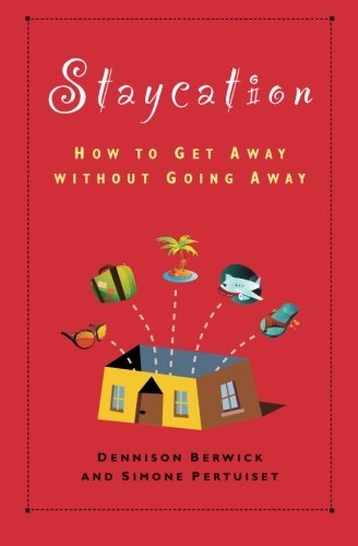 9780981123318: Staycation: How to Get Away Without Going Away