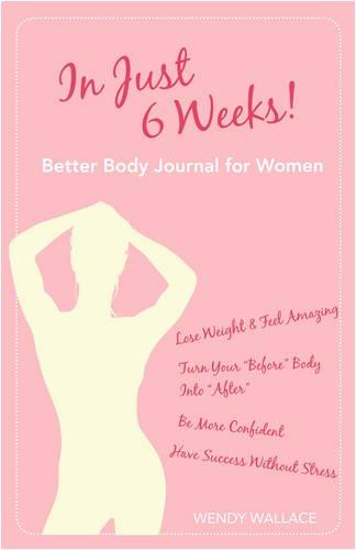 9780981143712: In Just 6 Weeks! Better Body Journal For Women