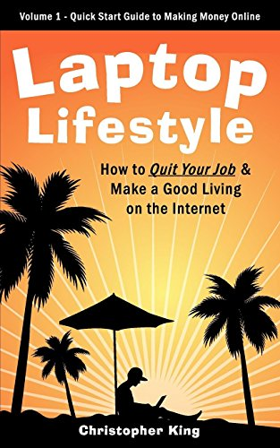 9780981143781: Laptop Lifestyle - How to Quit Your Job and Make a Good Living on the Internet (Volume 1 - Quick Start Guide to Making Money Online)