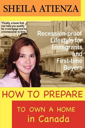 9780981147512: How to Prepare to OWN A HOME in Canada, Recession-proof Lifestyle for Immigrants and First-time Buyers