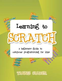 9780981158716: Learning to Scratch: a beginner's guide to computer programming for kids