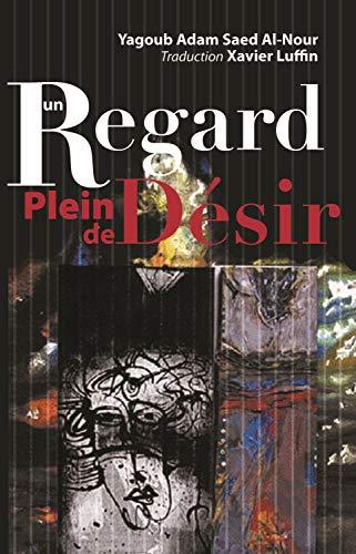 Un Regard Plein de Desir (French Edition): Saed Al-Nour, Yagoub