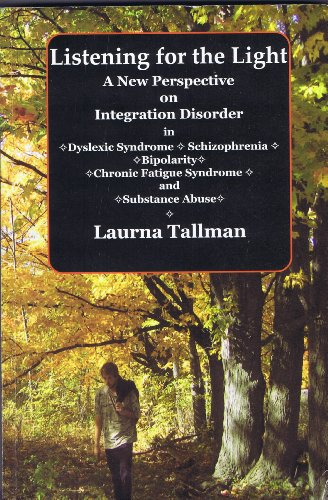 9780981167206: Listening for the Light: A New Perspective on Integration Disorder in Dyslexic Syndrome, Schizophrenia, Bipolarity, Chronic Fatigue Syndrome, and Substance Abuse
